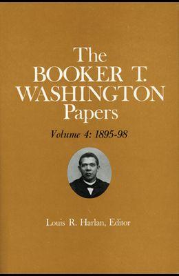 Booker T. Washington Papers Volume 4, 4: 1895-98. Assistant Editors, Stuart B. Kaufman, Barbara S. Kraft, and Raymond W. Smock