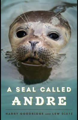 A Seal Called Andre: The Two Worlds of a Maine Harbor Seal