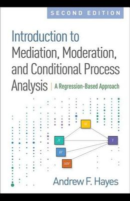 Introduction to Mediation, Moderation, and Conditional Process Analysis: A Regression-Based Approach