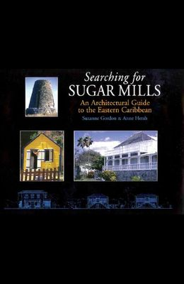 Searching for Sugar Mills: An Architectural Guide to the Eastern Caribbean