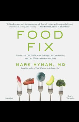 Food Fix Lib/E: How to Save Our Health, Our Economy, Our Communities, and Our Planet--One Bite at a Time