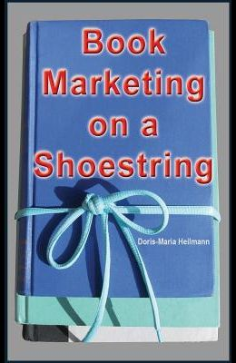 Book Marketing on a Shoestring: How Authors Can Promote Their Books Without Spending a Lot of Money