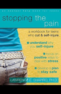 Stopping the Pain: A Workbook for Teens Who Cut and Self Injure
