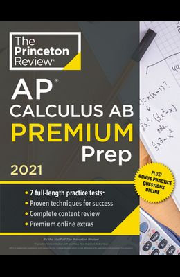 Princeton Review AP Calculus AB Premium Prep, 2021: 7 Practice Tests + Complete Content Review + Strategies & Techniques