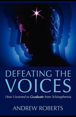 Defeating the Voices: How I Learned to Graduate from Schizophrenia