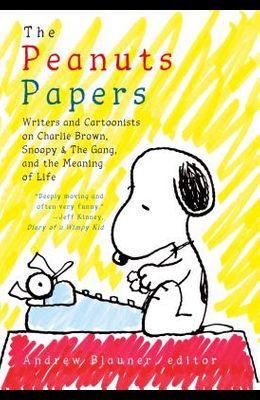 The Peanuts Papers: Writers and Cartoonists on Charlie Brown, Snoopy & the Gang, and the Meaning of Life: A Library of America Special Publication