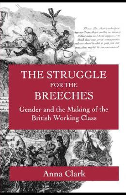 The Struggle for the Breeches, Volume 23: Gender and the Making of the British Working Class