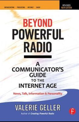 Beyond Powerful Radio: A Communicator's Guide to the Internet Age--News, Talk, Information & Personality for Broadcasting, Podcasting, Intern