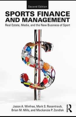 Sports Finance and Management: Real Estate, Media, and the New Business of Sport, Second Edition