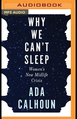 Why We Can't Sleep: The Generation X Woman's New Midlife Crisis