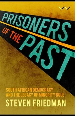 Prisoners of the Past: South African Democracy and the Legacy of Minority Rule