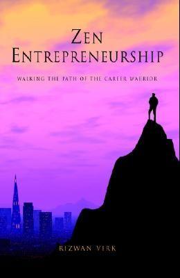 Zen Entrepreneurship: Walking The Path Of The Carreer Warrior
