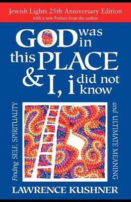 God Was in This Place & I, I Did Not Know--25th Anniversary Ed: Finding Self, Spirituality and Ultimate Meaning