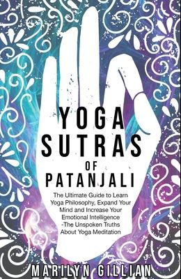 Yoga Sutras of Patanjali: The Ultimate Guide to Learn Yoga Philosophy, Expand Your Mind and Increase Your Emotional Intelligence -The Unspoken T