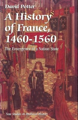 A History of France, 1460-1560: The Emergence of a Nation State