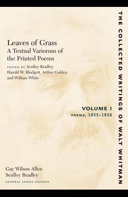 Leaves of Grass, a Textual Variorum of the Printed Poems: Volume I: Poems: 1855-1856