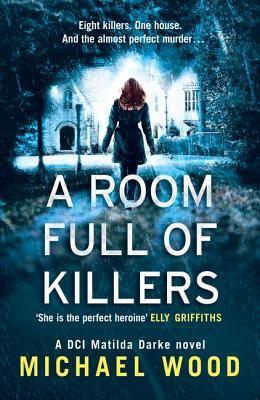 A Room Full of Killers (DCI Matilda Darke Thriller, Book 3)