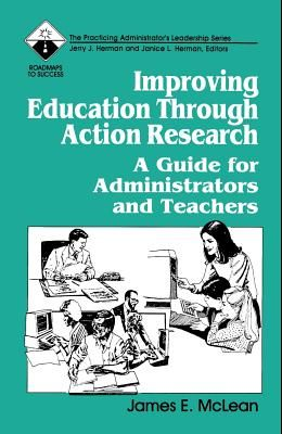 Improving Education Through Action Research: A Guide for Administrators and Teachers