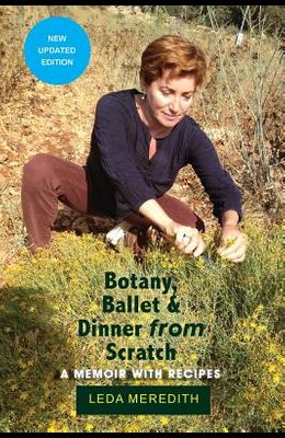 Botany, Ballet & Dinner From Scratch: A Memoir with Recipes
