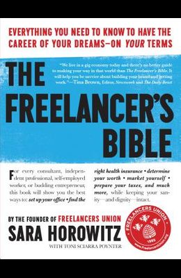 The Freelancer's Bible: Everything You Need to Know to Have the Career of Your Dreams--On Your Terms