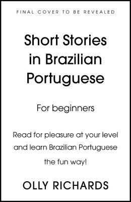 Short Stories in Brazilian Portuguese for Beginners: Read for Pleasure at Your Level, Expand Your Vocabulary and Learn Brazilian Portuguese the Fun Wa