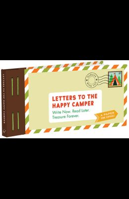 Letters to the Happy Camper: Write Now. Read Later. Treasure Forever. (Unique Letters to Send to Kids at Camp, a Book of Creative Keepsake Notes fo