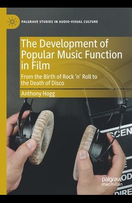 The Development of Popular Music Function in Film: From the Birth of Rock 'n' Roll to the Death of Disco