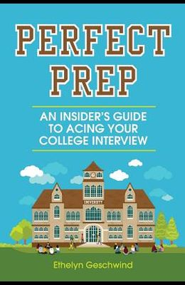 Perfect Prep: An Insider's Guide to Acing Your College Interview