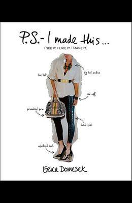 P.S.-- I Made This . . .(PS I Made This): I See It. I Like It. I Make It.