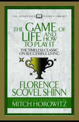 The Game of Life and How to Play It (Condensed Classics): The Timeless Classic on Successful Living