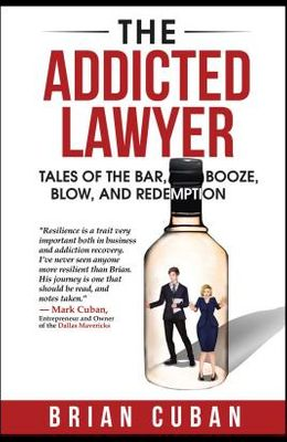 The Addicted Lawyer: Tales of the Bar, Booze, Blow, and Redemption