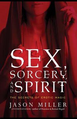Sex, Sorcery, and Spirit: The Secrets of Erotic Magic