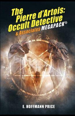 E. Hoffmann Price's Pierre d'Artois: Occult Detective & Associates MEGAPACK(R)