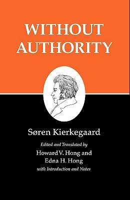 Kierkegaard's Writings, XVIII, Volume 18: Without Authority