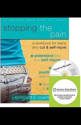 Stopping the Pain: A Workbook for Teens Who Cut & Self-Injure [With CDROM]