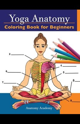 Yoga Anatomy Coloring Book for Beginners: 50+ Incredibly Detailed Self-Test Beginner Yoga Poses Color workbook - Perfect Gift for Yoga Instructors, Te
