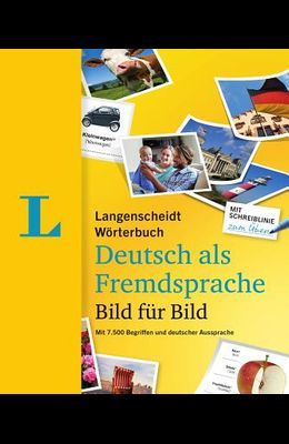 Langenscheidt Deutsch Bild Für Bild - German Picture Dictionary (German Edition): 7.500 Begriffe, Redewendungen Und Sätze in Tausenden Bildern