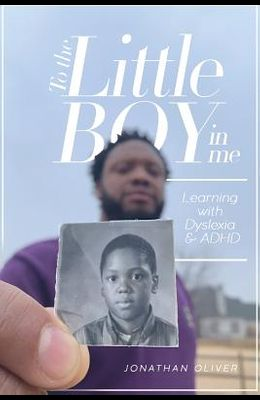 To the Little Boy in Me: Learning with Dyslexia & ADHD
