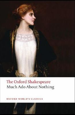 Much Ado About Nothing: The Oxford Shakespeare Much Ado About Nothing (Oxford World's Classics)