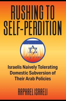 Rushing to Self-Perdition: Israelis Naively Tolerating Domestic Subversion of Their Arab Policies