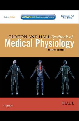 Guyton and Hall Textbook of Medical Physiology: With Student Consult Online Access [With Access Code]