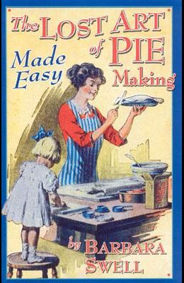 The Lost Art of Pie Making Made Easy: Made Easy