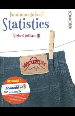 Fundamentals of Statistics [With CDROMWith Mymathlab Student Access Kit]