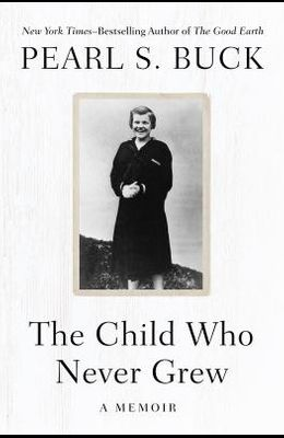 The Child Who Never Grew: A Memoir