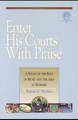 Enter His Courts with Praise: Volume IV