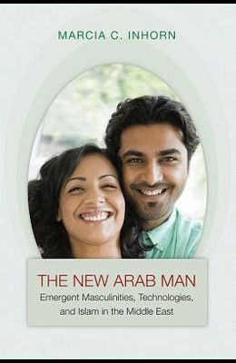 New Arab Man: Emergent Masculinities & Islam in the Middle E
