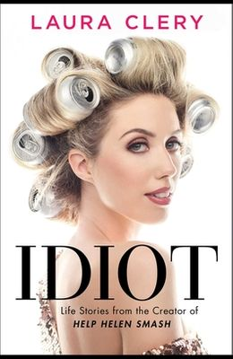Idiot: Life Stories from the Creator of Help Helen Smash