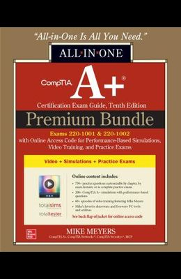 Comptia A+ Certification Premium Bundle: All-In-One Exam Guide, Tenth Edition with Online Access Code for Performance-Based Simulations, Video Trainin