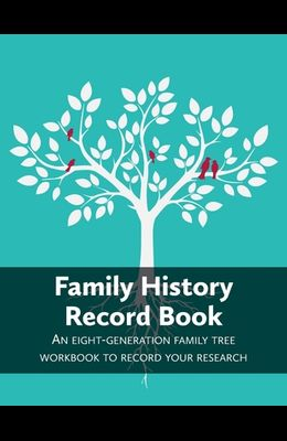 Family History Record Book: An 8-generation family tree workbook to record your research
