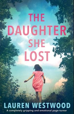 The Daughter She Lost: A completely gripping and emotional page turner